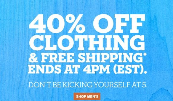 40% Off Clothing & Free Shipping* Ends at 4pm (EST). Don't be kicking yourself at 5. Shop Men's