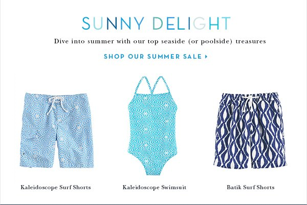 SUNNY DELIGHT Dive into summer with our top seaside (or poolside) treasures SHOP OUR SUMMER SALE Kaleidoscope Surf Shorts Kaleidoscope Swimsuit Batik Surf Shorts