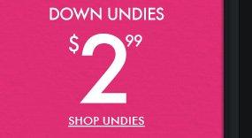 DOWN UNDIES $2.99 SHOP UNDIES
