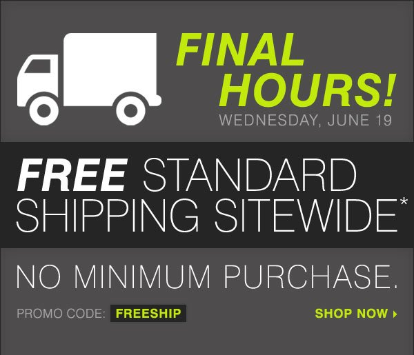 FINAL HOURS! Wednesday, June 19. FREE standard shipping sitewide! No minimum purchase. Shop now.