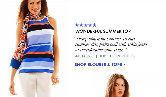 "WONDERFUL SUMMER TOP ""Sharp blouse for summer,  casual summer chic, pairs  well with white jeans or the  adorable white crops.""  -ATClass83 Top 10 Contributor            SHOP BLOUSES & TOPS"
