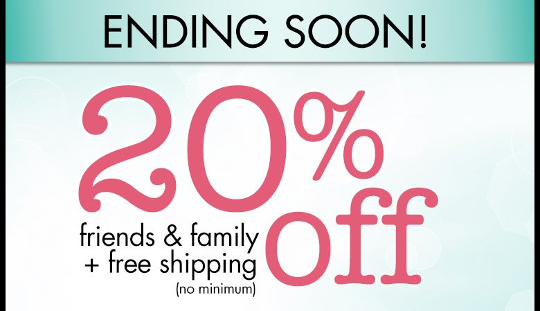 20% off friends & family + free shipping (no minimum)