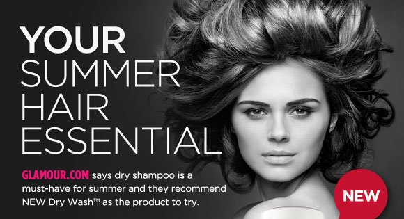 Your Summer Hair Essential. Glamour.com says dry shampoo is a must-have for summer and they recommend NEW Dry Wash(tm) as the product to try.