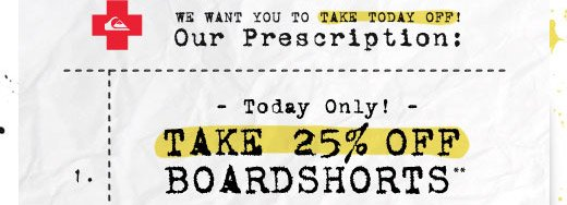 Today only! Take 25% Off Boardshorts
