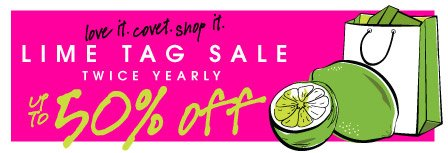 love it. covet. shop it. LIME TAG SALE. TWICE YEARLY. up to 50% off.