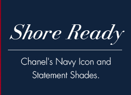 Shore Ready. Chanel's Navy Icon and Statement Shades.
