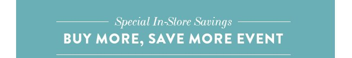 Special In–Store Savings Buy More, Save More Event