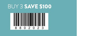Buy 3, Save $100 Use code 8801994 in–store