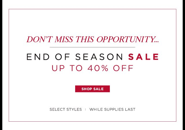 Don't miss this opportunity! End of Season Sale - Up to 40% off - Shop now!