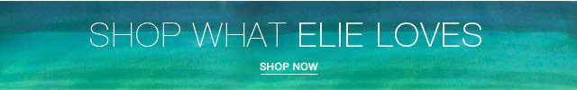 Shop What Elie Loves