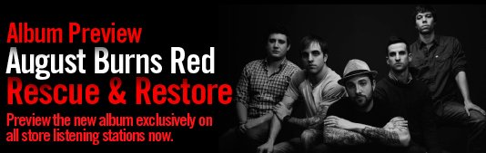 ALBUM PREVIEW - AUGUST BURNS RED RESCUE & RESTORE - PREVIEW THE NEW ALBUM EXCLUSIVELY ON ALL STORE LISTENING STATIONS NOW.