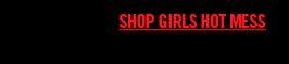 SHOP GIRLS HOT MESS