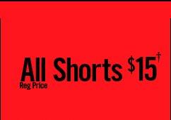 ALL SHORTS $15† REG PRICE