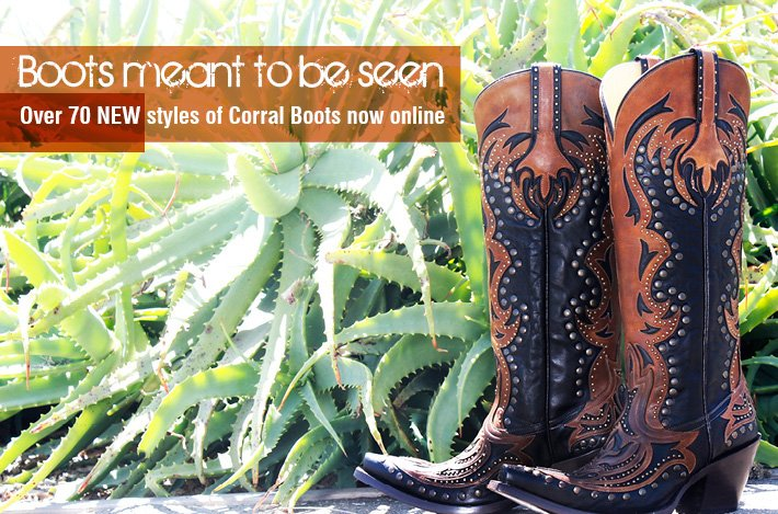 Boots Meant to be seen - 70 New Styles of Corrals Now Online