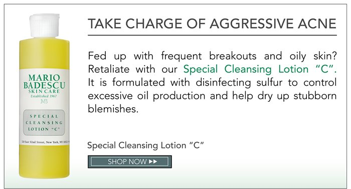 Take charge of aggressive acne. Fed up with frequent breakouts and oily skin? Retaliate with our Special Cleansing Lotion C. It is formulated with disinfecting sulfur to control excessive oil production and help dry up stubborn blemishes.