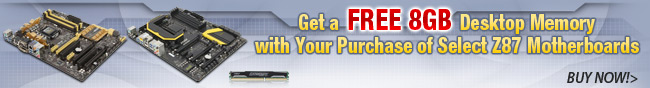 Get a FREE 8GB Desktop Memory with Your Purchase of Select Z87 Motherboards. BUY NOW!