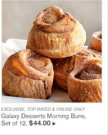 EXCLUSIVE, TOP-RATED & ONLINE ONLY -- Galaxy Desserts Morning Buns, Set of 12, $44.00
