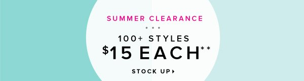 SUMMER CLEARANCE 100+ Styles $15 Each** - - Stock Up