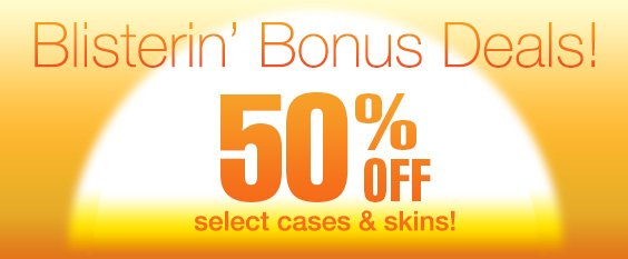Blistering Bonus Deals! 50% Off Select Cases and Skins. Ends Tonight!
