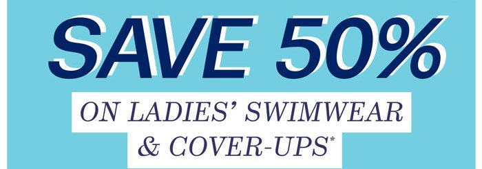 Save 50% on Ladies' Swimwear & Cover-ups*