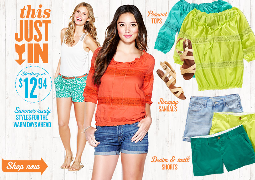 this JUST IN | Starting at $12.94 | Summer-ready STYLES FOR THE WARM DAYS AHEAD | Shop now