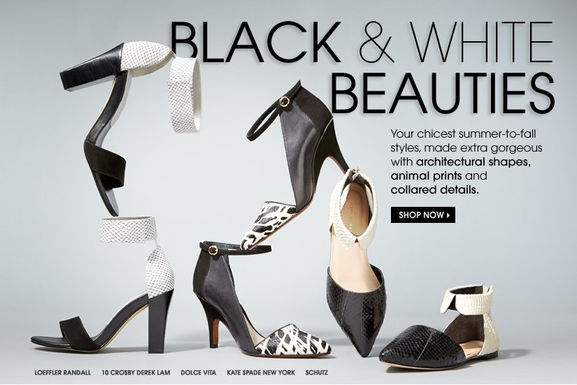 BLACK & WHITE BEAUTIES. Your chicest summer-to-fall styles, made extra gorgeous with architectural shapes, animal prints and collared details. SHOP NOW.