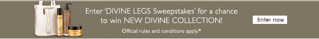 Enter 'Divine Legs' Sweepstakes for a chance to win NEW Divine Collection! Official rules and conditions apply.*