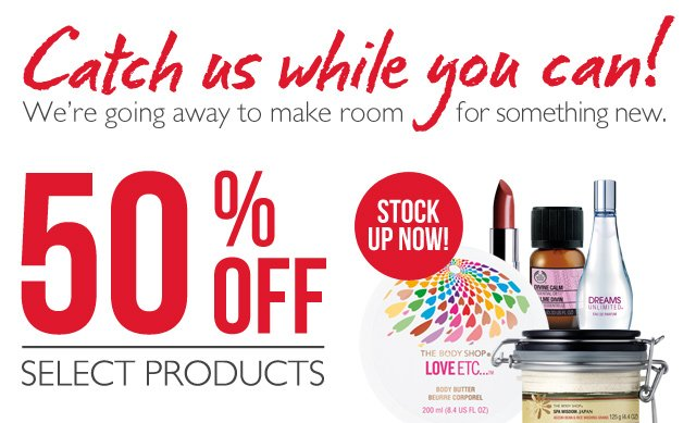 Catch us while you can! We're going away to make room for something new. -- 50% OFF SELECT PRODUCTS -- STOCK UP NOW!