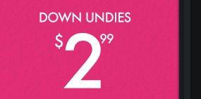 DOWN UNDIES $2.99