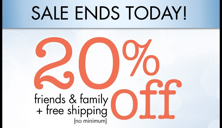 20% off friends & family + free shipping (no minimum) and samples