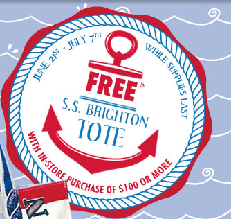 June 21st - July 7th - FREE* S.S. Brighton Tote with in-store purchase of $100 or more - while supplies last.