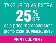 Summer Sale - Take up to an extra 25% OFF sale price merchandise** Our lowest prices of the season! Print coupon.