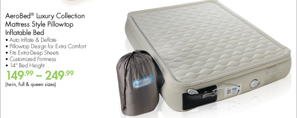 "AeroBed® Luxury Collection Mattress Style Pillowtop Inflatable Bed • Auto Inflate & Deflate • Pillowtop Design for Extra Comfort • Fits Extra-Deep Sheets • Customized Firmness • 14"" Bed Height 149.99-249.99 (twin, full & queen sizes)"