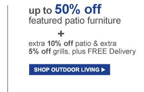 up to 50% off featured patio furniture | SHOP OUTDOOR LIVING