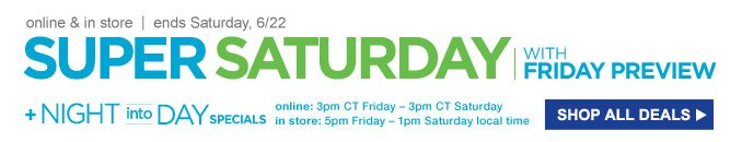 Super Saturday with Friday Preview | SHOP ALL DEALS