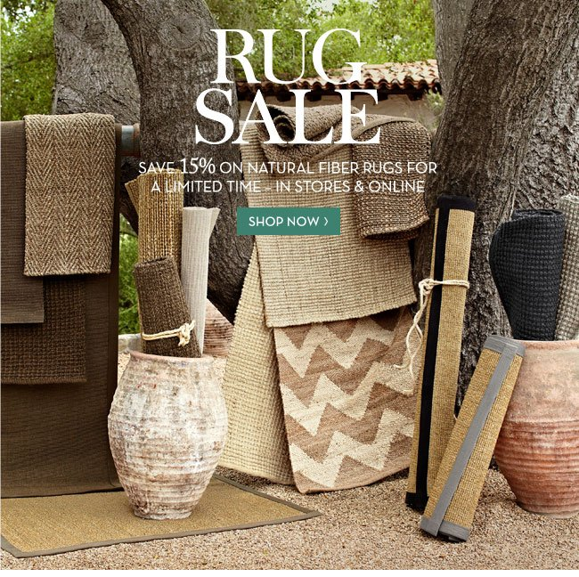 RUG SALE - SAVE 15% ON NATURAL FIBER RUGS FOR A LIMITED TIME - IN STORES & ONLINE - SHOP NOW