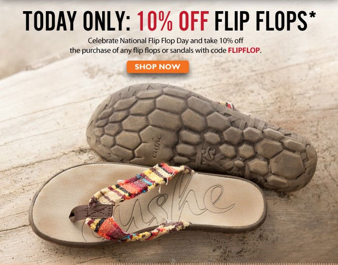 Today Only:  10% Off Flip Flops Celebrate National Flip Flop Day and take 10% off the purchase of any flip flops or sandals with code FLIPFLOP Shop Now