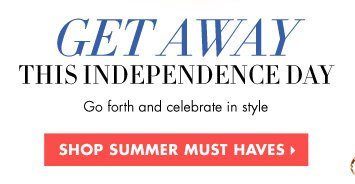GET AWAY THIS INDEPENDENCE DAY