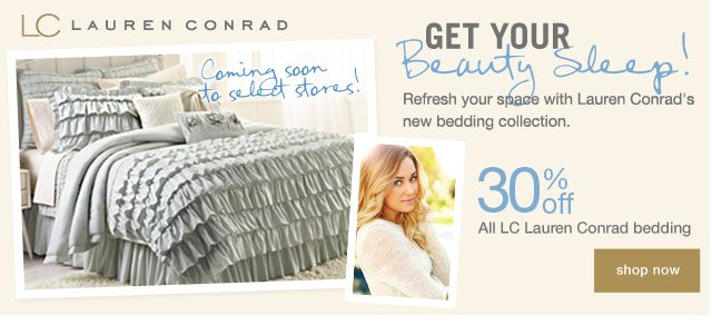 Get Your Beauty Sleep! Refresh your space with Lauren Conrad's new bedding collection. 30% off All LC Lauren Conrad bedding. Coming soon to select stores! Shop now.