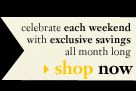 celebrate each weekend with exclusive savings all month long