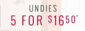 Undies 5 For $16.50*