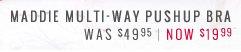 Maddie Multi-Way Pushup Bra | Was $49.95 | Now $19.99