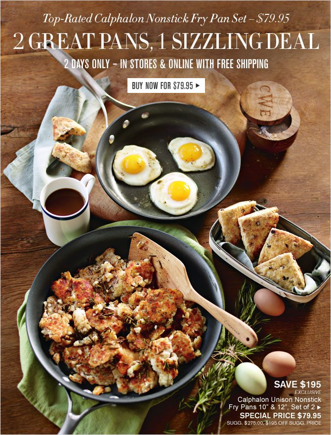 """Top-Rated Calphalon Nonstick Fry Pan Set - 2 GREAT PANS, 1 SIZZLING DEAL - 2 DAYS ONLY – IN STORES & ONLINE WITH FREE SHIPPING - Calphalon Unison Nonstick Fry Pans 10"""" & 12"""", Set of 2 - BUY NOW FOR $79.95"""