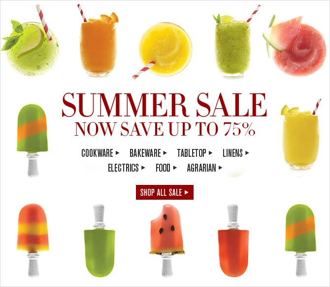 SUMMER SALE - NOW SAVE UP TO 75% - COOKWARE - BAKEWARE - TABLETOP - LINENS - ELECTRICS - FOOD - AGRARIAN - SHOP ALL SALE