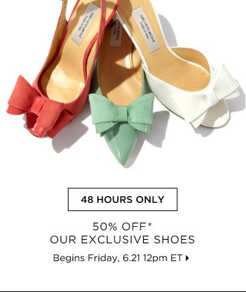 50% Off* Our Exclusive Shoes...Shop Now