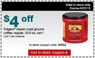 $4 off  Folgers classic roast ground coffee, regular, 33.9 oz can.(4) Limit 1  per customer.  In-store coupon code: 94952  Valid in store only. Expires  6/22/13.  Get in-store coupon.