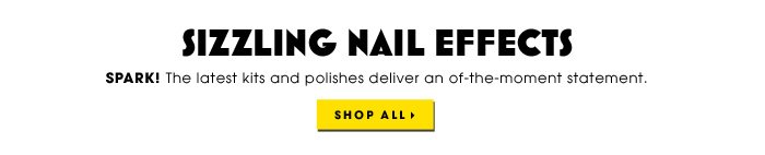 SIZZLING NAIL EFFECTS. Spark! The latest kits and polishes deliver an of-the-moment statement. Shop all
