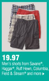 19.97 Men's shorts from Savane®, Haggar®,    Ruff Hewn, Columbia, Field & Stream® and more.