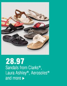 28.97 Sandals from Clarks®, Laura Ashley®, Aerosoles® and more.