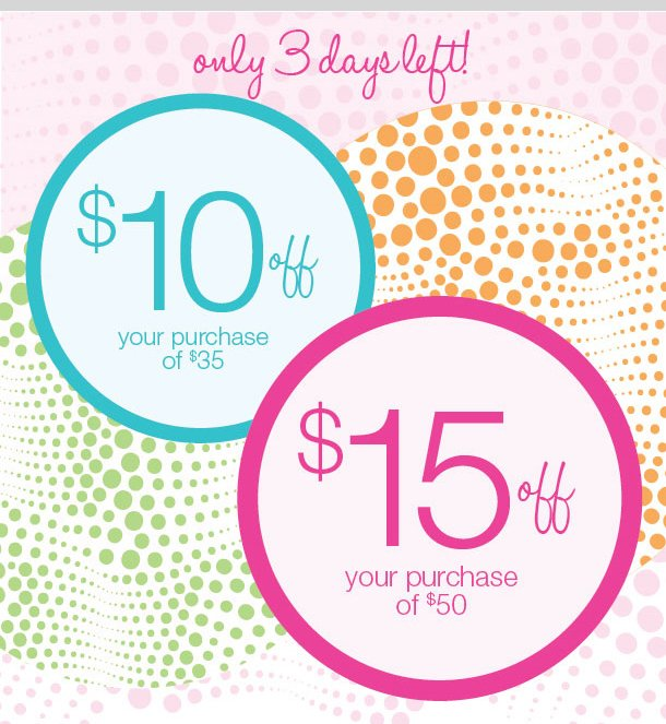Only 3 Days Left! $10 OFF Your Purchase of $35 and $15 OFF Your Purchase of $50!